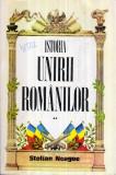Istoria unirii romanilor vol.II - Autor(i): Stelian Neagoe