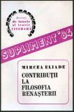 Contributii la filosofia renasterii - Autor(i): Mircea Eliade, Mircea Eliade