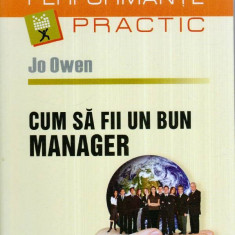 Cum sa fii un bun manager - Autor(i): Jo Owen - Carte Administratie Publica