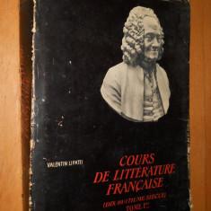 COURS DE LITTERATURE FRANCAISE ( DIX HUITIEME SIECLE ) VOL 1 - VALENTIN LIPATTI - Curs Limba Franceza