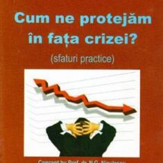 Cum ne protejam in fata crizei? Sfaturi practice - Autor(i): N. G. - Carte Administratie Publica