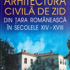 Arhitectura civila de zid din Tara Romaneasca in sec. XIV-XVIII - Autor(i): - Carte Arhitectura