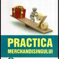Practica merchandisingului - Spatiul de vanzari, oferta de produse si comunicare la - Carte Administratie Publica