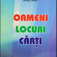 Oameni - Locuri - Carti - Autor(i): Ilie Dan - Carte traditii populare