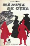 Manusa de otel - Autor(i): Paul Feval, Paul Feval