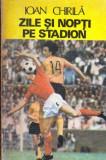 Zile si nopti pe stadion - Autor(i): Ioan Chirila, Ioan Chirila
