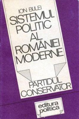 Sistemul politic al Romaniei moderne - Partidul Conservator - Autor(i): Ion Bulei foto