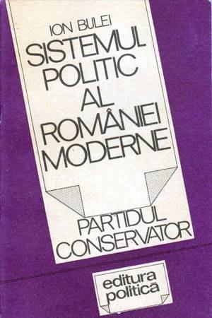 Sistemul politic al Romaniei moderne - Partidul Conservator - Autor(i): Ion Bulei foto mare