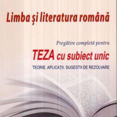 Limba si literatura romana - Pregatire completa pentru teza cu subiect unic - Culegere Romana