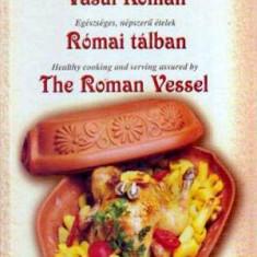 Preparate populare, sanatoase, gatite in Vasul Roman - Romai talban - The - Carte Retete traditionale romanesti