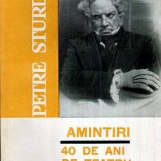 Amintiri - 40 de ani de teatru - Autor(i): Petre Sturdza - Carte Arta muzicala