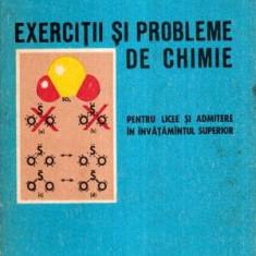 Exercitii si probleme de chimie pentru licee si admitere in invatamantul superior - Carte Chimie