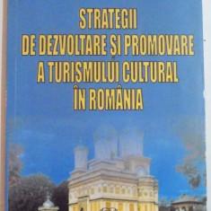 STRATEGII DE DEZVOLTARE SI PROMOVARE A TURISMULUI CULTURAL IN ROMANIA de MARIAN FLORIN BUSUIOC, 2008 - Carte Geografie