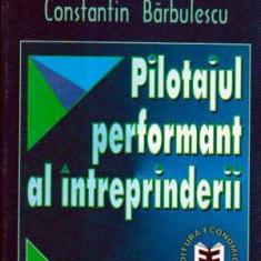 Pilotajul performant al intreprinderilor - Proiectare si finantare - Autor(i): Constantin Barbulescu - Carte Administratie Publica