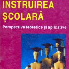 Instruirea scolara - Perspective teoretice si aplicative - Autor(i): Romita B. Iucu - Carte Cultura generala