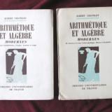 """""""ARITHMETIQUE ET ALGEBRE MODERNES"""", Vol. I+II, Albert Chatelet, 1954 / 1956 - Carte Matematica"""