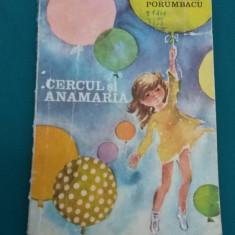 CERCUL ȘI ANAMARIA/ VERONICA PORUMBACU/ ILUSTRAȚII MARIA CONSTANTIN/ 1979 - Carte de povesti
