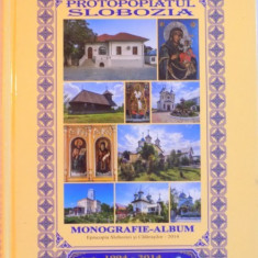 PROTOPOPIATUL SLOBOZIA, MONOGRAFIE-ALBUM de STEFAN GRIGORESCU, 2014 - Carti Crestinism