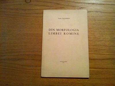 DIN MORFOLOGIA LIMBEI ROMINE - Tache Papahagi - 1937, 22 p. foto