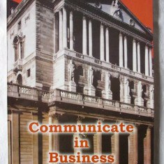 """COMMUNICATE IN BUSINESS. Business Issues"", Coord. Mariana Nicolae, 2000, ASE"