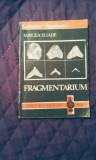 Mircea Eliade - Fragmentarium , 200 pagini, 10 lei
