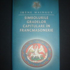 IRENE MAINGUY - SIMBOLURILE GRADELOR CAPITULARE IN FRANCMASONERIE {2012} - Carte masonerie, Rao