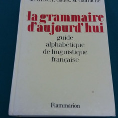 LA GRAMMAIRE D'AUJOURD'HUI/ GUIDE ALPHABETIQUE DE LINGUISTIQUE FRANCAISE/ 1986 - Curs Limba Franceza