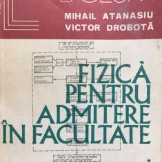 FIZICA PENTRU ADMITERE IN FACULTATE -. M. Atanasiu, V. Drobota (vol. I) - Culegere Fizica