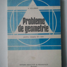 PROBLEME DE GEOMETRIE PENTRU CLASELE VI - VIII - A. HOLLINGER ( Sif )