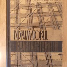 INDRUMATORUL CONSTRUCTORULUI- POP, TOLOGEA, PUICEA- cartonata - Carti Constructii