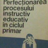 Perfectionarea procesului instructiv educativ in ciclul primar - Carte educativa