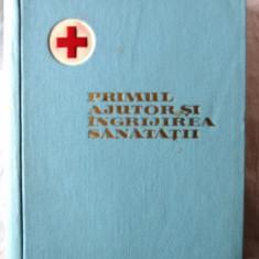 PRIMUL AJUTOR SI INGRIJIREA SANATATII. Pentru activul Crucii Rosii, Belea, 1959