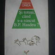 OCTAVIAN ONEA - SI TOTUSI CAND S-A NASCUT B. P. HASEDU ?