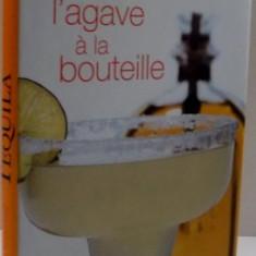 TEQUILA, DE L`AGAVE A LA BOUTEILLE, 1999