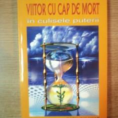 VIITOR CU CAP DE MORT IN CULISELE PUTERII de RADU CINAMAR - Carte ezoterism