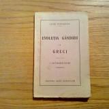 EVOLUTIA GANDIRII LA GRECI - Cezar Papacostea - Casei Scoalelor, 1927, 184 p.