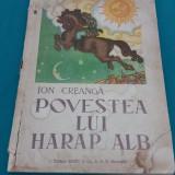 POVESTEA LUI HARAP ALB/ ION CREANGĂ/ ILUSTRAȚII TH. KIRIAKOFF/ 1931 - Carte de povesti