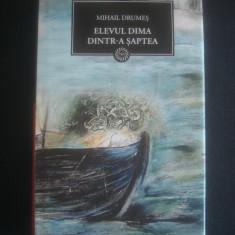 MIHAIL DRUMES - ELEVUL DIMA DINTR-A SAPTEA - Roman, Anul publicarii: 2009