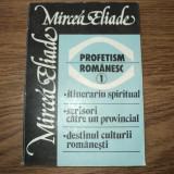 Mircea Eliade - Profetism romanesc vol. 1 - Filosofie