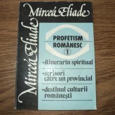 Mircea Eliade - Profetism romanesc vol. 1