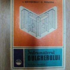 INDRUMATORUL DULGHERULUI de I. DAVIDESCU, C. ROSOGA, Bucuresti 1978 - Carti Mecanica