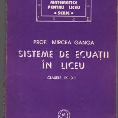 (C7039) MIRCEA GANGA - SISTEME DE ECUATII IN LICEU, CLASELE IX-XII
