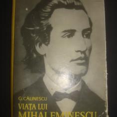 G. CALINESCU - VIATA LUI MIHAI EMINESCU {editie cartonata}