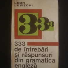 LEON LEVITCHI - 333 DE INTREBARI SI RASPUNSURI DIN GRAMATICA ENGLEZA - Curs Limba Engleza Altele