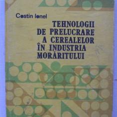 Costin Ionel - Tehnologii de Prelucrare a Cerealelor in Industria Moraritului - Carti Industrie alimentara