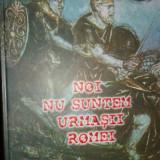 Noi nu suntem urmasii Romei (cartonata/ an 2002/323pag/- Napoleon Savescu, Alta editura