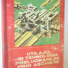 Utilajul si tehnologia prelucrarilor prin aschiere - 1981 - Carti Mecanica