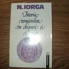 Istoria romanilor in chipuri si icoane de Nicolae Iorga - Istorie, Humanitas