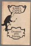 (C6895) KAREL CAPEK - DRUMURI PRIN EUROPA