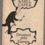 (C6895) KAREL CAPEK - DRUMURI PRIN EUROPA - Carte de calatorie